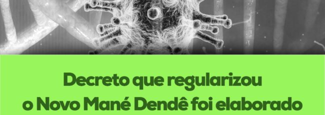 Decreto que regularizou o Novo Mané Dendê foi elaborado com auxílio dos procuradores
